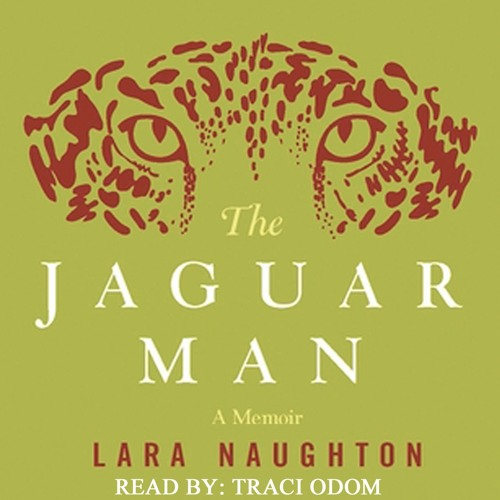The Jaguar Man by Lara Naughton, Narrated by Traci Odom
