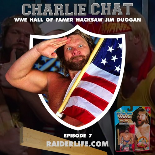 Charlie Chat #7 | Hacksaw Jim Duggan WWE Hall of Famer
