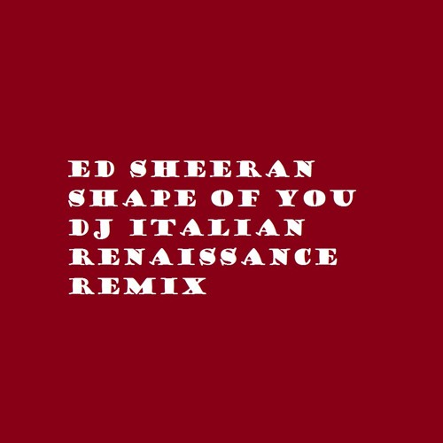 Download Ed Sheeran - Shape of You (DJ Italian Renaissance Remix)