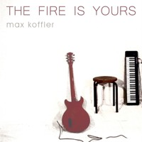 Max Koffler - THE FIRE IS YOURS