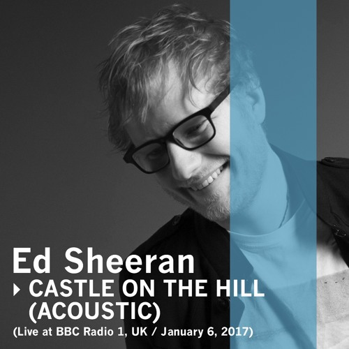 Ed Sheeran - Castle on the Hill (Acoustic) [Live at BBC Radio 1, UK / January 6, 2017]
