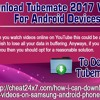Download TubeMate 2017 Version For Android Devices