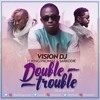 Vision Dj Ft King Promise & Sarkodie - Double Trouble - [Prod By Kuvie]