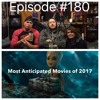 Adventures in Videoland #180: Most Anticipated Movies of 2017