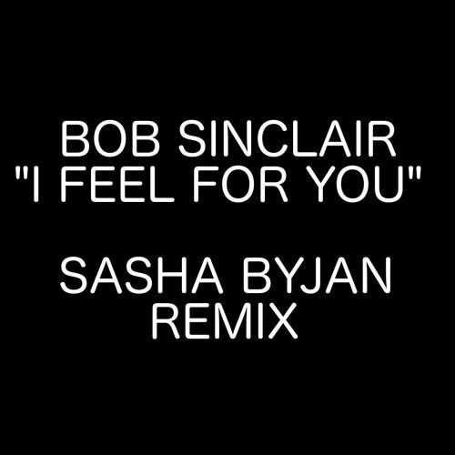 BOB SINCLAIR - I FEEL FOR YOU (SASHA BYJAN REMIX)(Free DL)