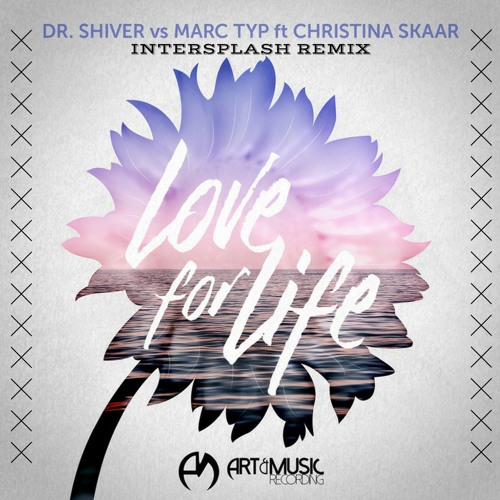 Dr. Shiver vs. Marc Typ ft. Christina Skaar - Love For Life (InterSplash Remix)