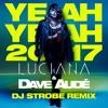 Dave Aude & Luciana - Yeah Yeah 2017 (DJ Strobe Nu Disco Edit)