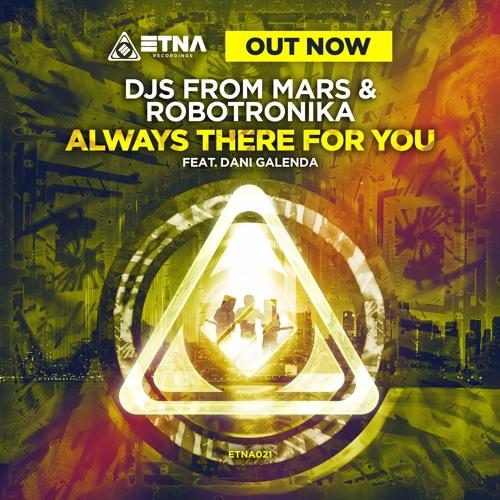 Djs From Mars & Robotronika Feat. Dani Galenda - Always There For You (Luca Testa Edit)