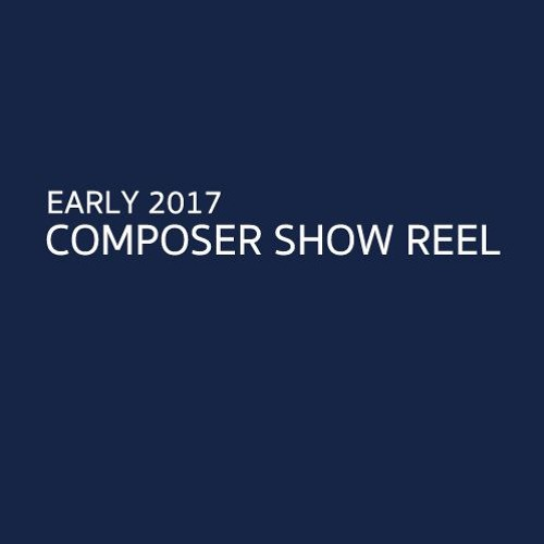 Early 2017 Composer Show Reel