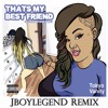 """That's My Best Friend"" [ JBOYLEGEND Remix ]"