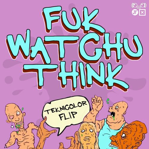 Ghastly ft. Jameston Thieves - Fuk Watchu Think (Teknicolor Flip)