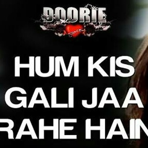 Hum Kis Galli Jaa Rahe Hai - Doorie (Atif Aslam) mp3 by