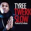 Tyree - Twerk Slow (Prod. by DreBeatz)