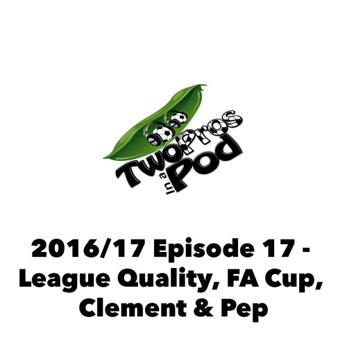 2016/17 Episode 17 - League Quality, FA Cup, Clement & Pep