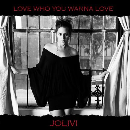 JoLivi - Love Who You Wanna Love