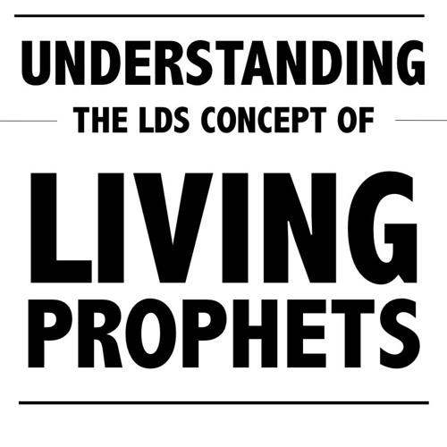Understanding the LDS Concept of Living Prophets