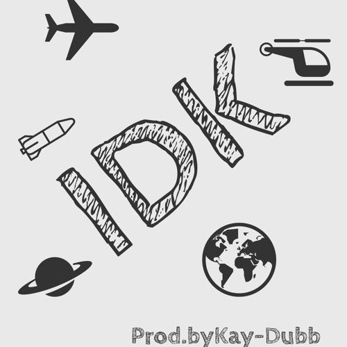 IDK [Prod. By Kay - Dubb]