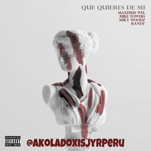 Que Quieres De Mi Re - Maximus Wel feat. Randy w/ Miky Woodz & Mike Towers  AkolaDoxis PERÚ