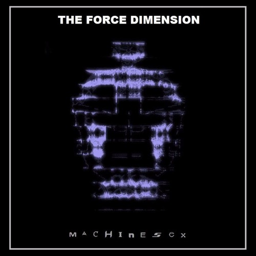 The Force Dimension - Machinesex