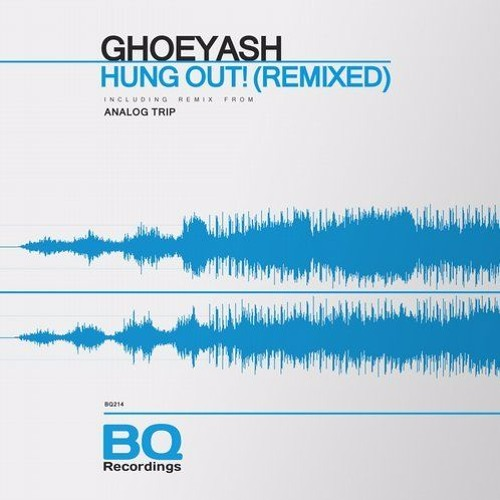 Ghoeyash - Hung Out! (Analog Trip Remix) [BQ Recordings] - Out Now