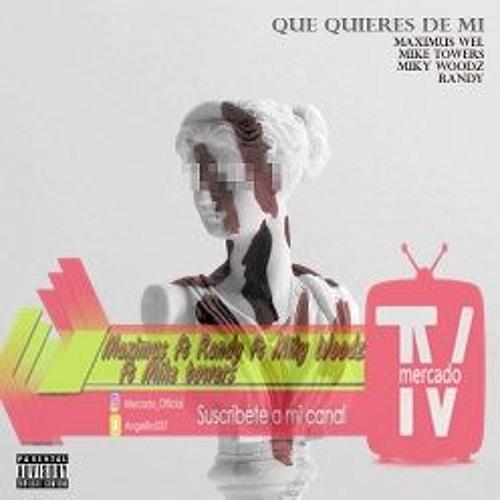 Maximus ft Randy ft Miky Woodz ft Mike Towers- Que Quieres De Mi  Re