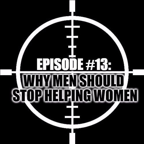 Episode 13: Why Men Should Stop Helping Women