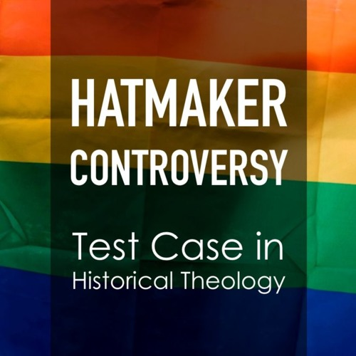 Hatmaker Controversy: Test Case in Historical Theology