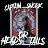 Captain Snork- Heads Or Tails