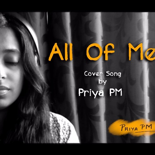 All Of Me - John Legend - Female Cover Version By Priya PM