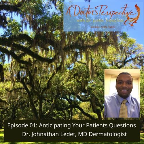 Episode 01 Dr Johnathon Ledet Dermatologist Anticipating Your Patients Questions