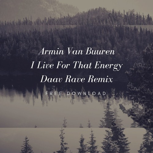 Armin Van Buuren - I Live For That Energy(Daav Rave Remix)