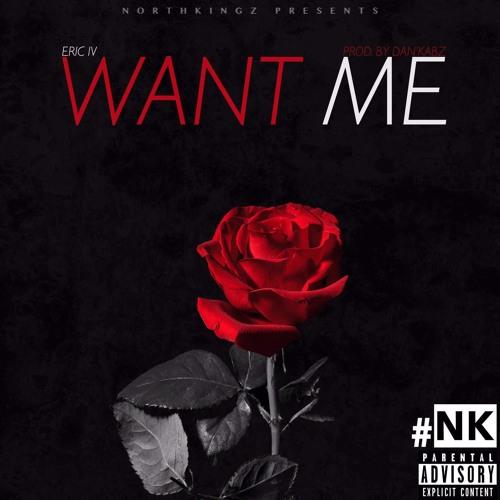 Eric IV - Want Me [Prod. By DanKabz]