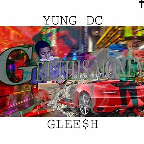 """Yung Dc ft. GLEE$H """"Get This Money"""""""