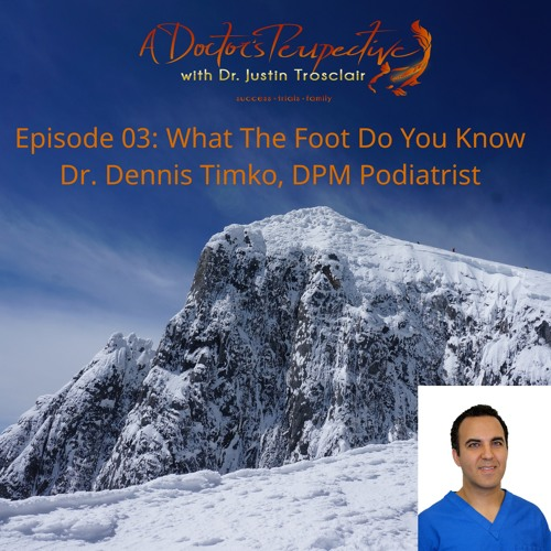 Episode 03 What the Foot Do You Know Dr Dennis Timko DPM Podiatrist