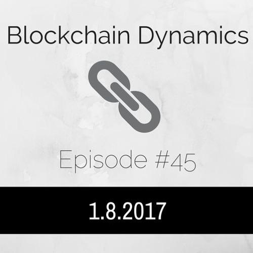 Blockchain Dynamics #45 1/8/2017