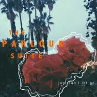 The Parlour Suite - Just Can't Let Go