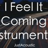 I Feel It Coming - The Weeknd ft. Daft Punk (Acoustic Instrumental)