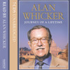 Journey Of A Lifetime, By Alan Whicker, Read by Alan Whicker