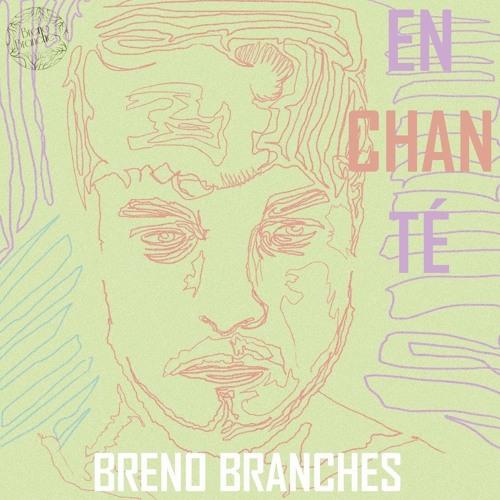 Breno Branches - Enchanté (2017)