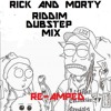 RICK AND MORTY RIDDIM DUBSTEP MIX RE-AMPED