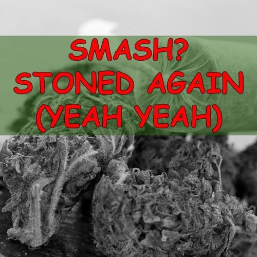 Smash? - Stoned Again (Yeah Yeah) ***FREE DOWNLOAD***