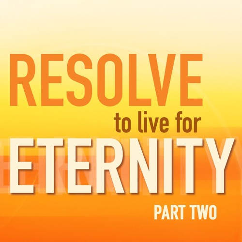 Resolve To Live For Eternity, Part 2 | Pastor Aaron Bolduc 1.8.2017
