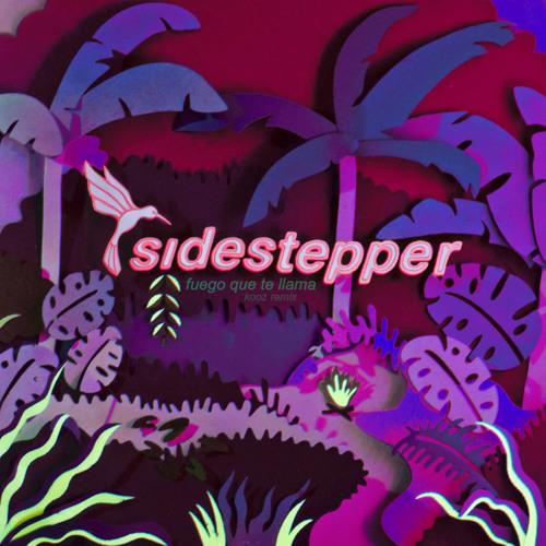 SIDESTEPPER - Fuego Que Te Llama (Kooz Remix)