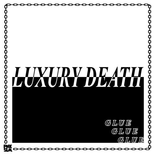 Luxury Death - Glue