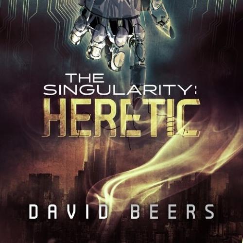 THE SINGULARITY: HERETIC by David Beers, read by Sean Patrick Hopkins