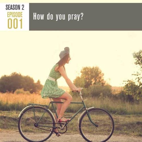 Season 2, Episode 001: How do you pray?