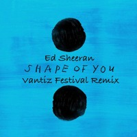 Free Download Ed Sheeran - Shape Of You (Vantiz Festival Remix) *FREE DOWNLOAD* MP3 (115.97 MB - 320Kbps)