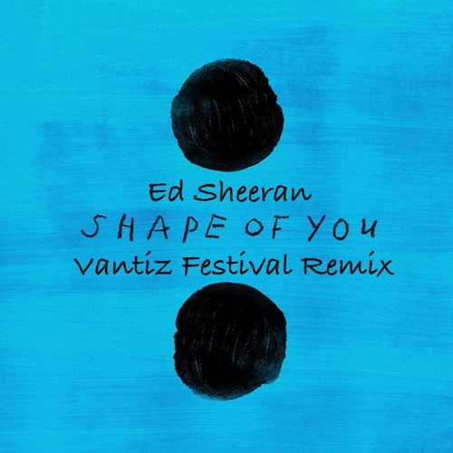 Ed Sheeran - Shape Of You (Vantiz Festival Remix) *FREE DOWNLOAD* *SUPPORTED BY ANGEMI, KEVU,TWIIG*