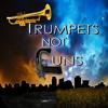 Trumpets Not Guns - REMASTERED
