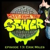 Download Cast From The Sewer: Episode 13 (Erik Miles) Mp3
